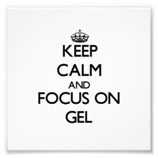 Keep Calm and focus on Gel Photographic Print
