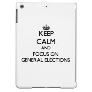 Keep Calm and focus on General Elections Cover For iPad Air
