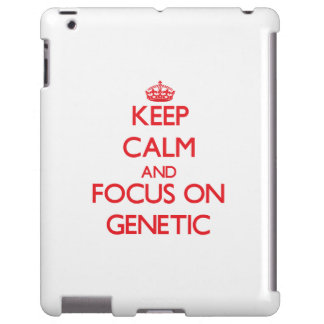 Keep Calm and focus on Genetic