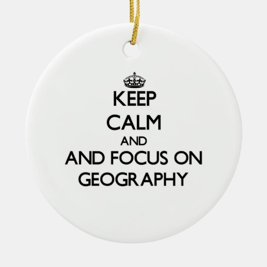 Keep calm and focus on Geography Christmas Ornament