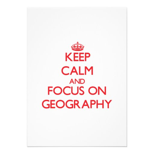 Keep Calm and focus on Geography Personalized Invitations