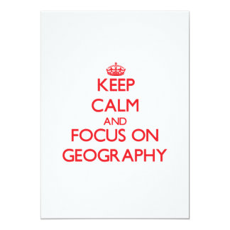 """Keep Calm and focus on Geography 5"""" X 7"""" Invitation Card"""