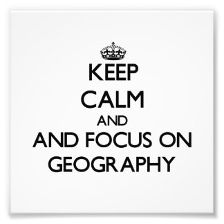 Keep calm and focus on Geography Photo Print
