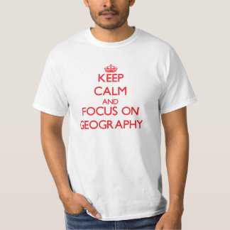 Keep Calm and focus on Geography T-shirt