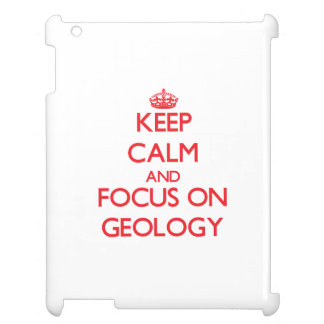 Keep Calm and focus on Geology Cover For The iPad 2 3 4