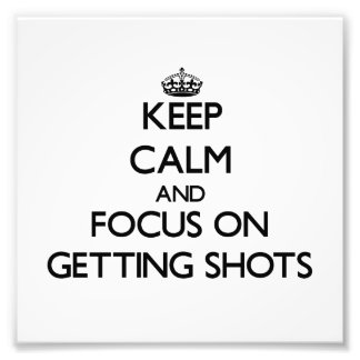 Keep Calm and focus on Getting Shots Photo