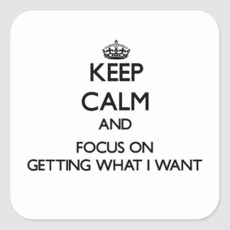 Keep Calm and focus on Getting What I Want Sticker