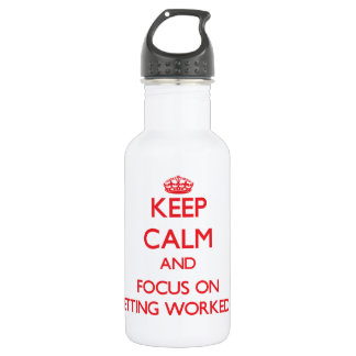 Keep Calm and focus on Getting Worked Up 532 Ml Water Bottle