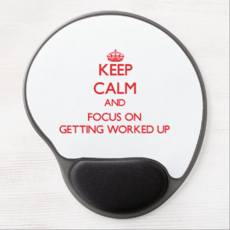 Keep Calm and focus on Getting Worked Up Gel Mouse Pad