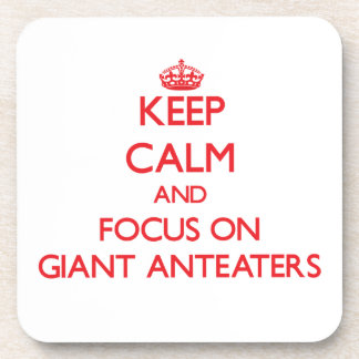 Keep calm and focus on Giant Anteaters Coasters