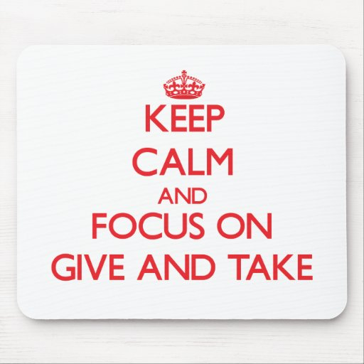 Keep Calm and focus on Give And Take Mousepad