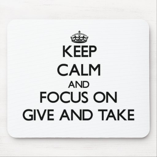 Keep Calm and focus on Give And Take Mouse Pads