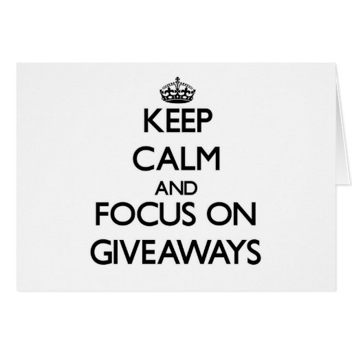 Keep Calm and focus on Giveaways Greeting Card