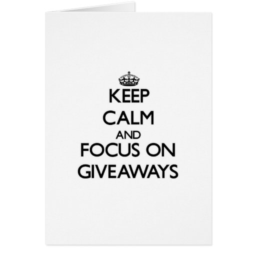 Keep Calm and focus on Giveaways Greeting Cards