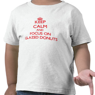 Keep Calm and focus on Glazed Donuts Tshirt