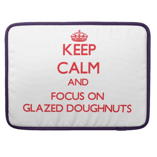 Keep Calm and focus on Glazed Doughnuts Sleeve For MacBook Pro