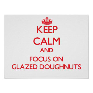 Keep Calm and focus on Glazed Doughnuts Print