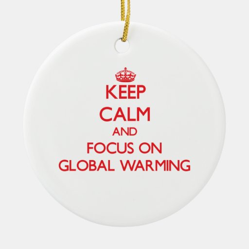 Keep Calm and focus on Global Warming Christmas Tree Ornament