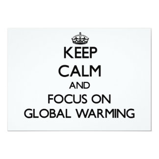 Keep Calm and focus on Global Warming Custom Invitations
