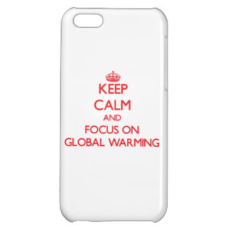 Keep Calm and focus on Global Warming iPhone 5C Covers