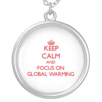 Keep Calm and focus on Global Warming Pendants