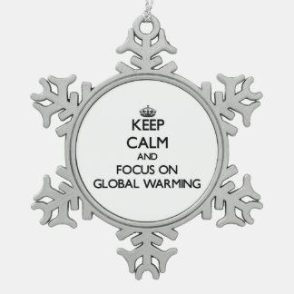 Keep Calm and focus on Global Warming Pewter Snowflake Decoration
