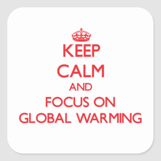 Keep Calm and focus on Global Warming Stickers
