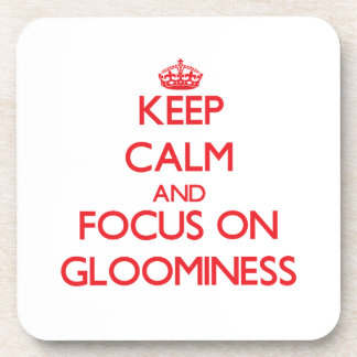 Keep Calm and focus on Gloominess Drink Coaster