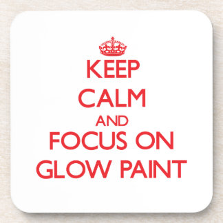Keep Calm and focus on Glow Paint Beverage Coaster