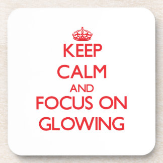 Keep Calm and focus on Glowing Coasters