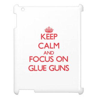 Keep Calm and focus on Glue Guns Case For The iPad