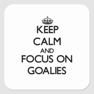 Keep Calm and focus on Goalies Square Sticker