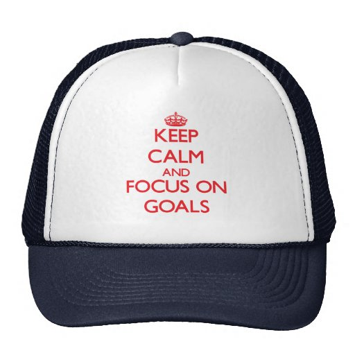 Keep Calm and focus on Goals Hats