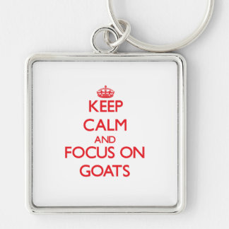 Keep Calm and focus on Goats Key Chains