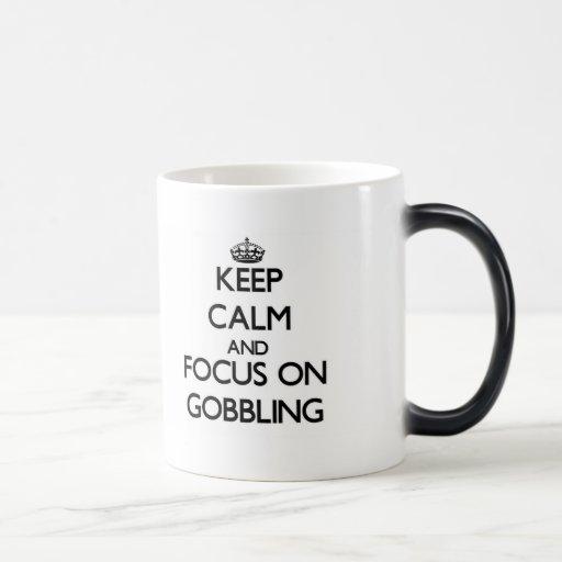 Keep Calm and focus on Gobbling Coffee Mug