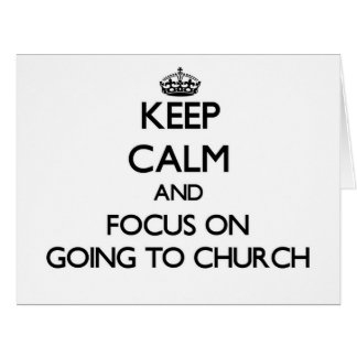 Keep Calm and focus on Going To Church Greeting Card
