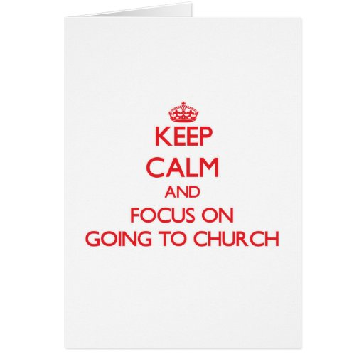 Keep Calm and focus on Going To Church Cards