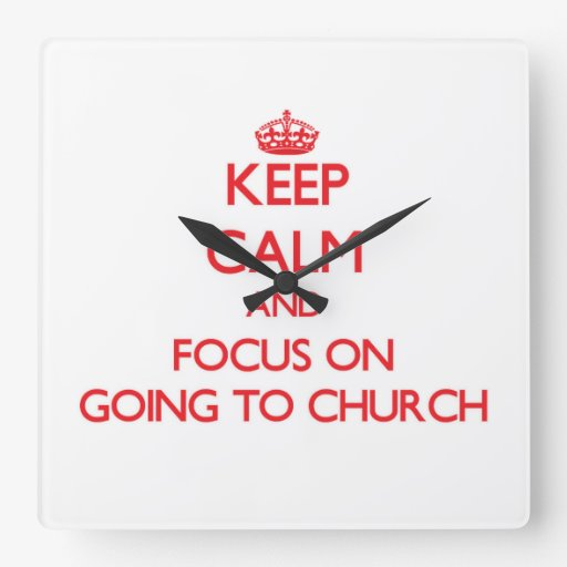 Keep Calm and focus on Going To Church Square Wall Clock