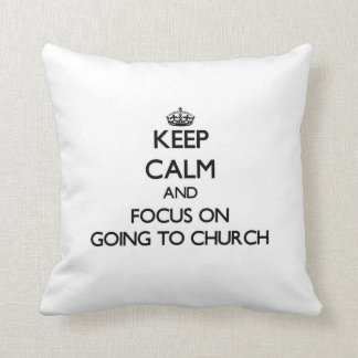Keep Calm and focus on Going To Church Throw Pillows