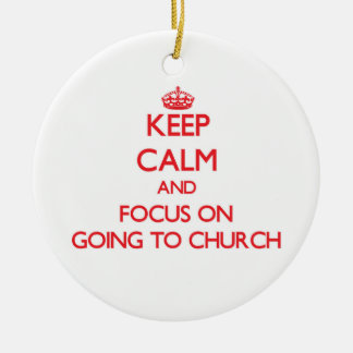 Keep Calm and focus on Going To Church Christmas Tree Ornament