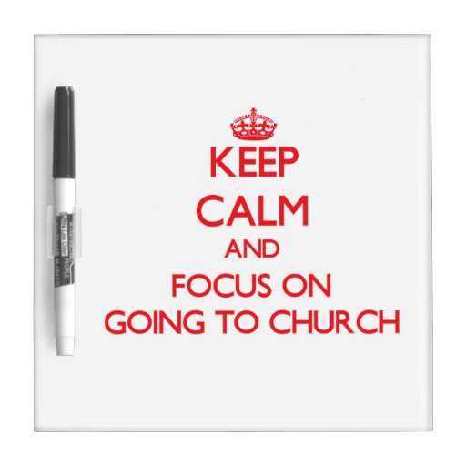 Keep Calm and focus on Going To Church Dry Erase Boards