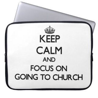 Keep Calm and focus on Going To Church Computer Sleeves