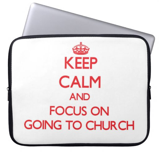 Keep Calm and focus on Going To Church Laptop Computer Sleeves