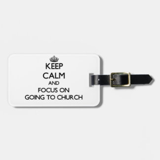 Keep Calm and focus on Going To Church Travel Bag Tags