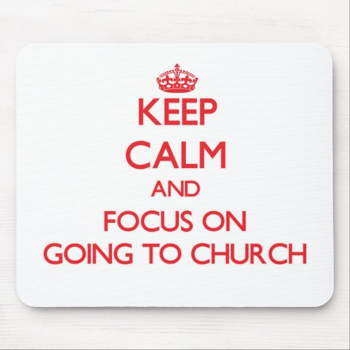 Keep Calm and focus on Going To Church Mousepad