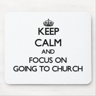 Keep Calm and focus on Going To Church Mouse Pads