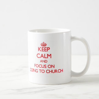 Keep Calm and focus on Going To Church Coffee Mugs