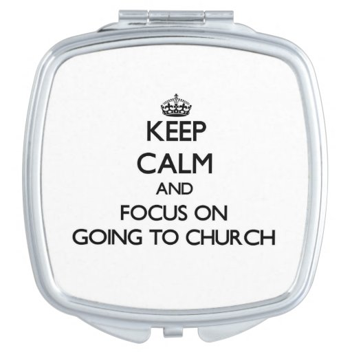 Keep Calm and focus on Going To Church Travel Mirrors