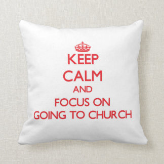 Keep Calm and focus on Going To Church Pillow