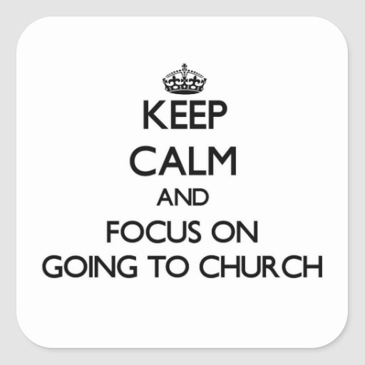 Keep Calm and focus on Going To Church Square Sticker